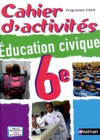Education civique 6e : cahier d'activités, programme 2009