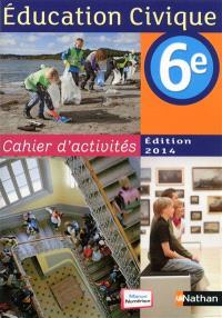 Education civique 6e : cahier d'activités, programme 2014