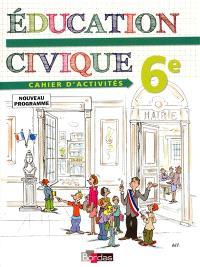 Education civique, 6e : cahier d'activités