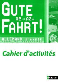 Gute Fahrt ! allemand 2e année, A2-A2+ : nouveaux programmes : cahier d'activités