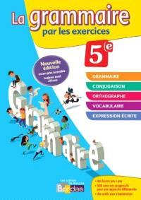 La grammaire par les exercices, 5e : nouveau programme