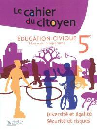 Le cahier du citoyen 5e, livre de l'élève : diversité et égalité, sécurité et risques