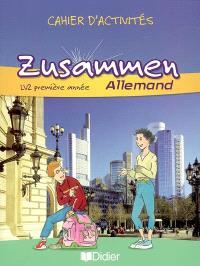 Zusammen allemand LV2 première année : cahier d'activités