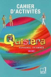 Quisiera, espagnol, 1re année, A1-A2 : cahier d'activités
