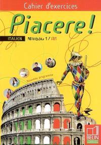 Piacere ! Italien niveau 1, A1 : cahier d'exercices : nouveau programme