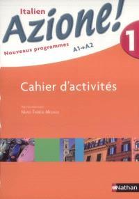 Azione ! italien 1, A1-A2 : cahier d'activités : nouveaux programmes