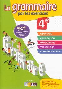 La grammaire par les exercices, 4e : cahier d'exercices : rappels de cours, fiches méthode, évaluations, préparations de dictées