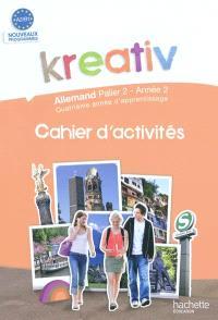 Kreativ allemand, palier 2, année 2, quatrième année d'apprentissage, A2-B1 : cahier d'exercices