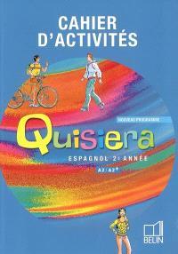 Quisiera, espagnol, 2e année, A1-A2+ : cahier d'activités