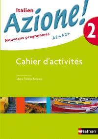 Azione ! 2 : italien A2-A2+ : cahier d'activités, nouveaux programmes