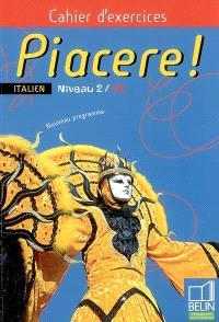 Piacere ! italien niveau 2, A2 : cahier d'exercices : nouveau programme
