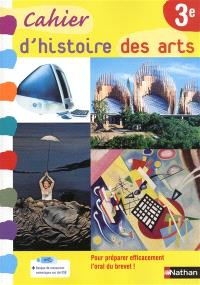 Histoire des arts 3e : cahier de l'élève