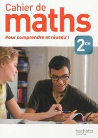 Cahier de maths 2de : pour comprendre et réussir !