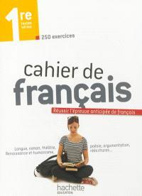 Cahier de français, 1re toutes séries : réussir l'épreuve anticipée de français
