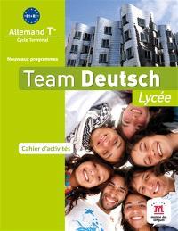 Team Deutsch lycée : allemand terminale, cycle terminal, B1-B2, nouveaux programmes : cahier d'activités