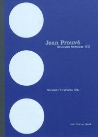 Jean Prouvé : structures nomades 1957 = Nomadic structures 1957