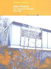 Jean Prouvé : les maisons de Meudon : 1949-1999. Suivi de Il faut des maisons usinées : conférence de Jean Prouvé, 1946