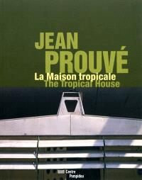 Jean Prouvé, la Maison tropicale = The Tropical house