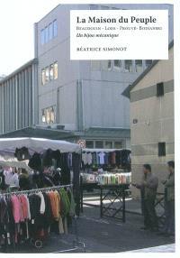 La Maison du peuple de Clichy-la-Garenne : Beaudouin, Lods, Prouvé, Bodianski : un bijou mécanique