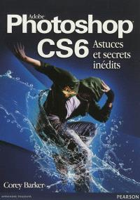 Adobe Photoshop CS6 : astuces et secrets inédits