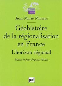 Géohistoire de la régionalisation en France : l'horizon régional