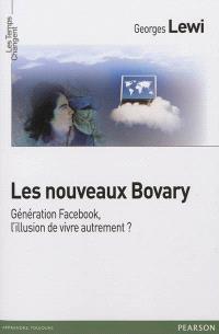 Les nouveaux Bovary : génération Facebook, l'illusion de vivre autrement ?