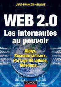 Web 2.0 : les internautes au pouvoir : blogs, réseaux sociaux, partage de vidéos, mashups