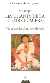 Les chants de la claire lumière : vie et paroles d'un yogi tibétain