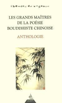 Les grands maîtres de la poésie bouddhiste chinoise : anthologie