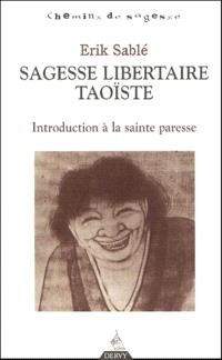 Sagesse libertaire taoïste : introduction à la sainte paresse