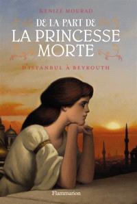 De la part de la princesse morte. Volume 1, D'Istanbul à Beyrouth