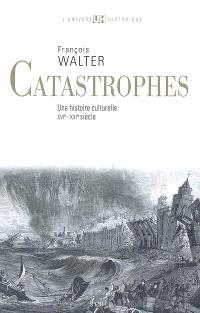 Catastrophes : une histoire culturelle, XVIe-XXIe siècle