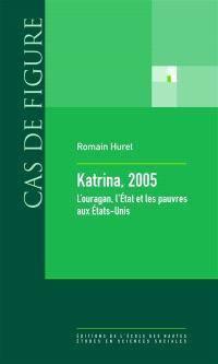 Katrina 2005 : l'ouragan, l'Etat et les pauvres aux Etats-Unis