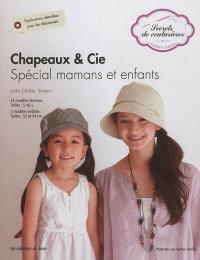 Chapeaux & Cie : spécial mamans et enfants : 22 modèles femmes tailles S, M, L, 5 modèles enfants tailles 52 et 54 cm