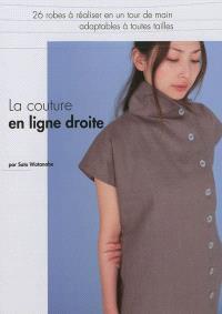 La couture en ligne droite : 26 robes à réaliser en un tour de main, adaptables à toutes tailles