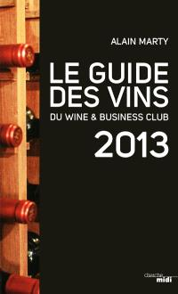 Le guide des vins du Wine & business club : 2013