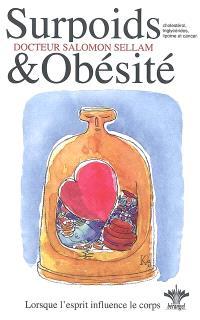 Lorsque l'esprit influence le corps. Volume 3, Psychosomatique clinique du surpoids et de l'obésité : rétention d'eau, graisse, cellulite, lipomes et cancers, cholestérol et triglycérides