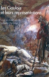 Les Gaulois et leurs représentations : dans l'art et la littérature depuis la Renaissance