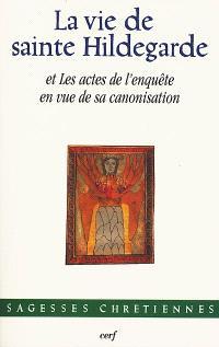 La vie de sainte Hildegarde de Bingen et les actes de l'enquête en vue de sa canonisation