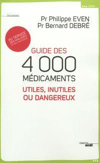 Guide des 4.000 médicaments utiles, inutiles ou dangereux : au service des malades et des praticiens