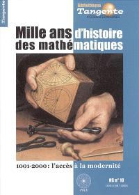 Mille ans d'histoire des mathématiques : 1001-2000 : l'accès à la modernité