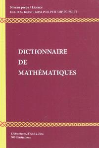 Dictionnaire de mathématiques : niveau Prépa, Licence L1-L2 : 1.300 entrées d'Abel à Zéta