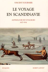 Le voyage en Scandinavie : anthologie de voyageurs : 1627-1914