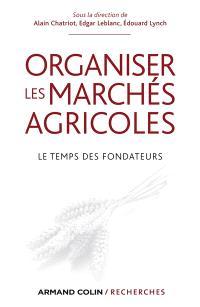 Organiser les marchés agricoles : le temps des fondateurs, des années 1930 aux années 1950
