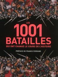 Les 1.001 batailles qui ont changé le cours de l'histoire