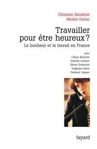 Travailler pour être heureux ? : le bonheur et le travail en France