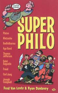 Super philo : la vie et la pensée des plus grosses têtes de l'histoire racontées de manière cool et humoristique