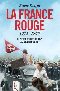 La France rouge, 1871-1989 : un siècle d'histoire dans les archives du PCF