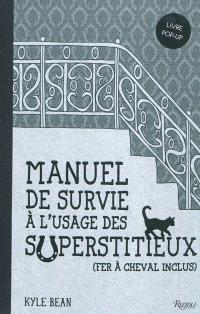 Manuel de survie à l'usage des superstitieux (fer à cheval inclus) : livre pop-up