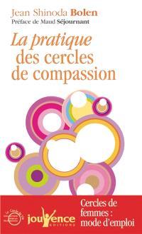 Pratique des cercles de compassion : cercles de femmes : mode d'emploi